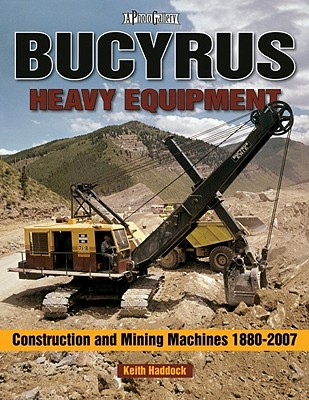 Bucyrus Heavy Equipment By Haddock, Keith